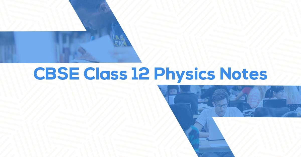 CBSE Class 12 Physics Notes Free Download | Vidyakul