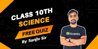 Class 10th Science -  Quiz Series