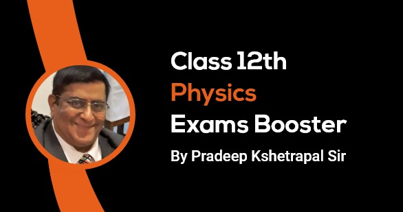 Class 12th Physics Exam Booster 2020 by Pradeep Sir